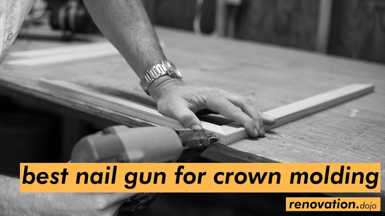 best-nail-gun-for-crown-molding